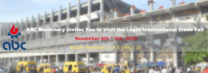 ABC Machinery is Attending the 33rd Nigeria Lagos International Trade Fair